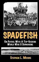 Spadefish : on patrol with a top-scoring World War II submarine