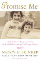Promise me : how a sister's love launched the global movement to end breast cancer