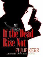 If the dead rise not : a Bernie Gunther novel (LARGE PRINT)