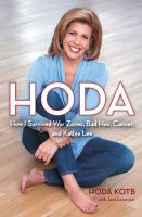 Hoda : how I survived war zones, bad hair, cancer, and Kathie Lee