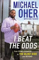 I beat the odds : from homelessness, to The Blind Side, and beyond