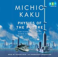 Physics of the future : [how science will change daily life by 2100] (AUDIOBOOK)