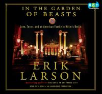 In the garden of beasts : [love, terror, and an American family in Hitler's Berlin] (AUDIOBOOK)