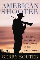 American Shooter : A Personal History of Gun Culture in the United States