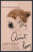 The quiet room : a journey out of the torment of madness