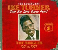 The legendary Ike Turner that kat sure could play! the singles 1951 to 1957