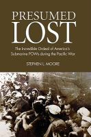 Presumed lost : the incredible ordeal of America's submarine POWs during the Pacific War