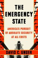 The emergency state : America's pursuit of absolute security at all costs