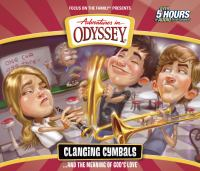 Adventures in Odyssey. Volume 54, Clanging cymbals : --and the meaning of God's love. (AUDIOBOOK)