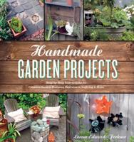 Handmade garden projects : step-by-step instructions for creative garden features, containers, lighting & more