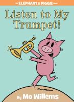 Listen to my trumpet! : an Elephant and Piggie book