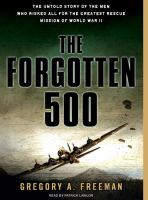 The forgotten 500 : the untold story of the men who risked all for the greatest rescue mission of World War II (AUDIOBOOK)