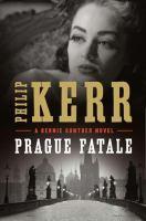 Prague fatale / A Bernie Gunther Novel