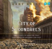 City of scoundrels : [the 12 days of disaster that gave birth to modern Chicago] (AUDIOBOOK)