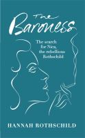 The baroness : the search for Nica the rebellious Rothschild