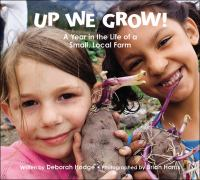 Up we grow! : a year in the life of a small, local farm