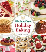 Gluten-free holiday baking : more than 150 cakes, pies, and pastries made with flavor, not flour