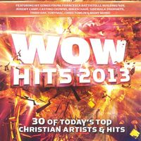 Wow hits. 2013 : 30 of today's top Christian artists & hits.