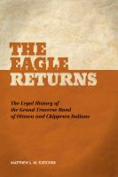 The eagle returns : the legal history of the Grand Traverse Band of Ottawa and Chippewa Indians