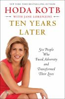 Ten years later : six people who faced adversity and transformed their lives