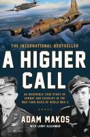 A higher call : an incredible true story of combat and chivalry in the war-torn skies of World War II