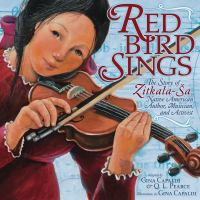 Red Bird sings : the story of Zitkala-Š̌̌̌a, Native American author, musician, and activist