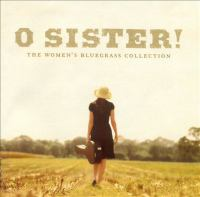 O sister! : the women's bluegrass collection.