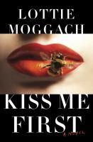 Kiss me first : a novel