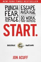 Start : punch fear in the face, escape average, do work that matters