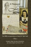"A thousand letters home : one WWII soldier's story of war, love and life : the WWII correspondence of Aarol W. ""Bud"" Irish"