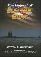 Serving the silent service : the legend of Electric Boat