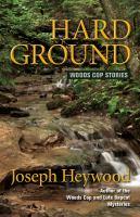 Hard ground : Woods Cop stories