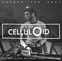 Change the beat : the Celluloid Records story, 1979-1987.