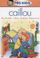 Caillou. Big brother Caillou & other adventures