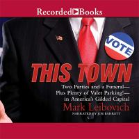 This town : [two parties and a funeral--plus plenty of valet parking!--in America's gilded capital] (AUDIOBOOK)