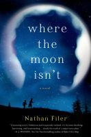 Where the Moon Isn't : a novel