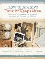 How to archive family keepsakes : learn how to preserve family photos, memorabilia & genealogy records