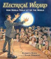 Electrical wizard : how Nikola Tesla lit up the world