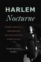 Harlem nocturne : women artists and progressive politics during World War II