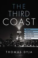 The third coast : when Chicago built the American dream
