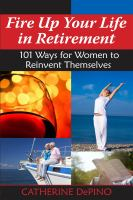 Fire up your life in retirement : 101 ways for women to reinvent themselves