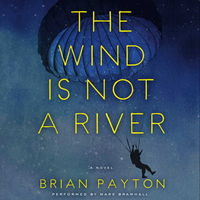 The wind is not a river : : a novel (AUDIOBOOK)
