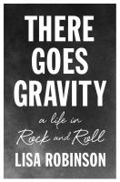 There goes gravity : a life in rock and roll