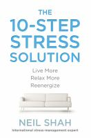 The 10-step stress solution : live more, relax more, re-energize