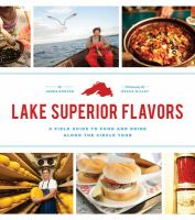 Lake Superior flavors : a field guide to food and drink along the circle tour