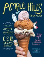 Ample Hills Creamery : secrets & stories from Brooklyn's favorite ice cream shop