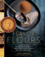 Flavor flours / A New Way to Bake With Teff, Buckwheat, Sorghum, Other Whole & Ancient Grains, Nuts & Non-wheat Flours