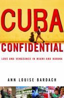 Cuba confidential : love and vengeance in Miami and Havana