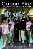 Cuban fire : the saga of salsa and Latin jazz