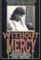 Without mercy : obsession and murder under the influence
